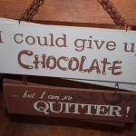 I could give up chocolate sign